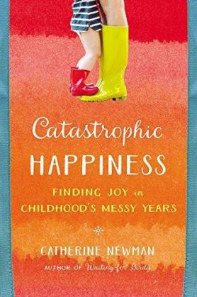 catastrophic happiness catherine newman