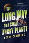 Long Way To a Small Angry Planet